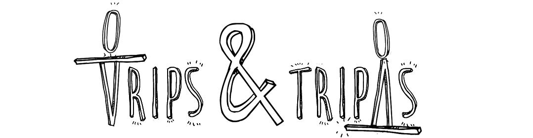 Trips & Tripas